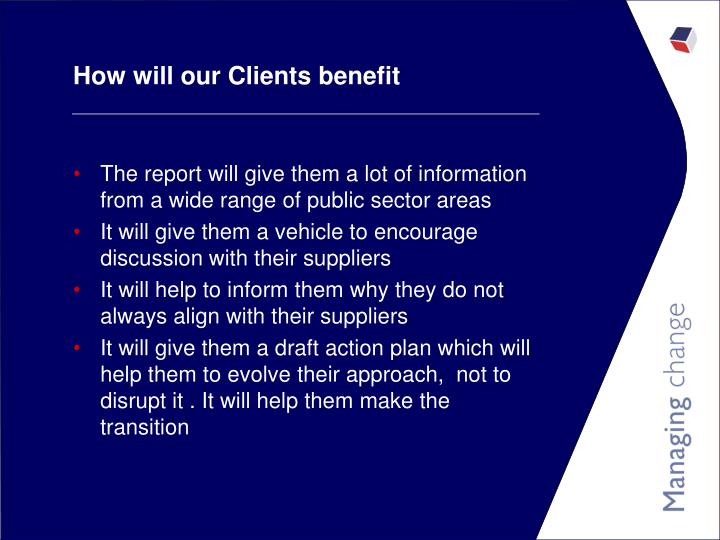 How will our Clients benefit