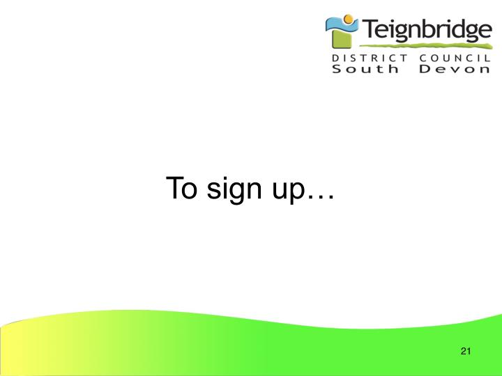 To sign up…
