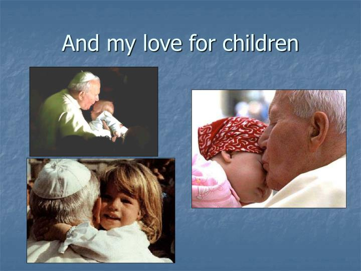 And my love for children
