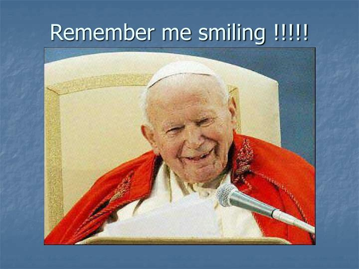 Remember me smiling !!!!!