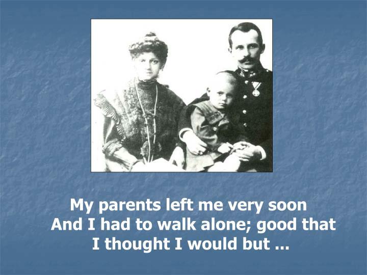 My parents left me very soon