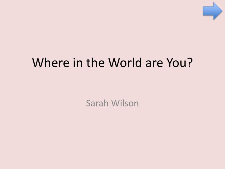 where in the world are you n.