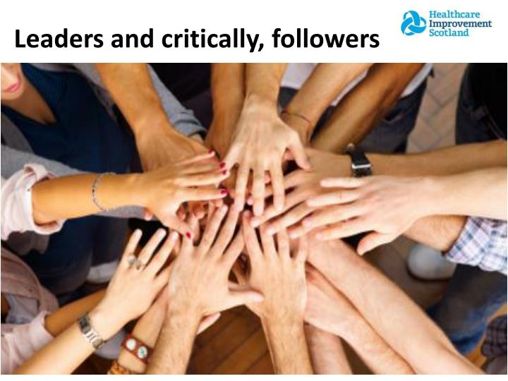 Leaders and critically, followers