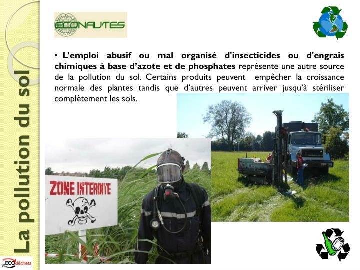 L'emploi abusif ou mal organisé d'insecticides ou d'engrais chimiques à base d'azote et de p...