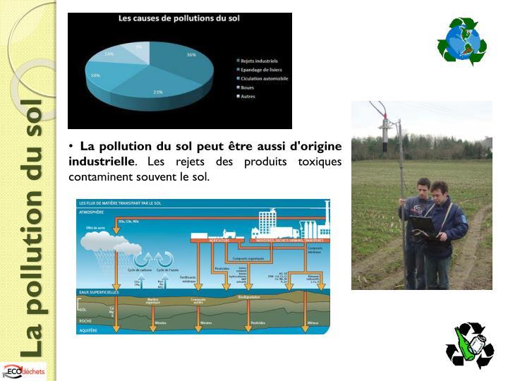La pollution du sol peut être aussi d'origine industrielle