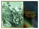 le 5 juillet 1830 le r gent ottoman hussein dey signe sa soumission