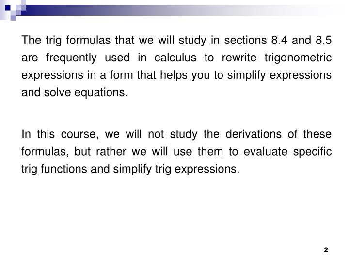 The trig formulas that we will study in sections 8.4 and 8.5 are frequently used in calculus to rewr...