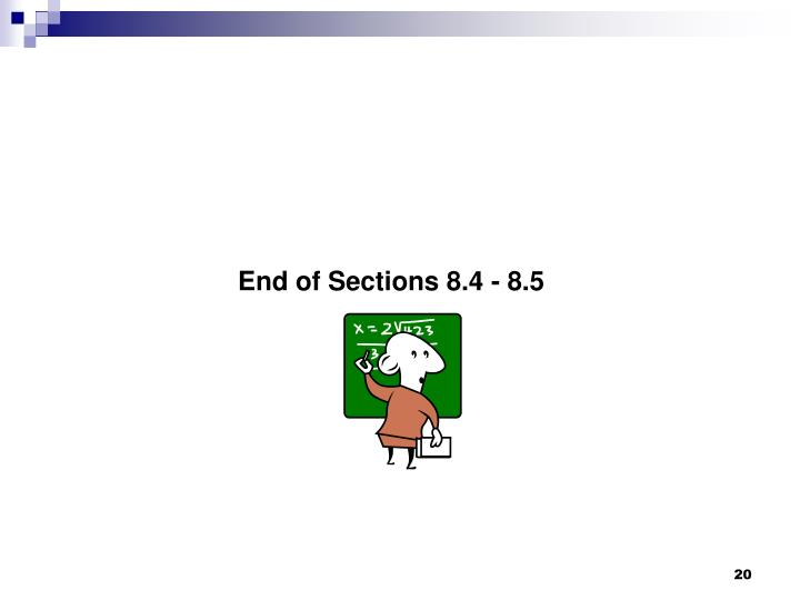 End of Sections 8.4 - 8.5