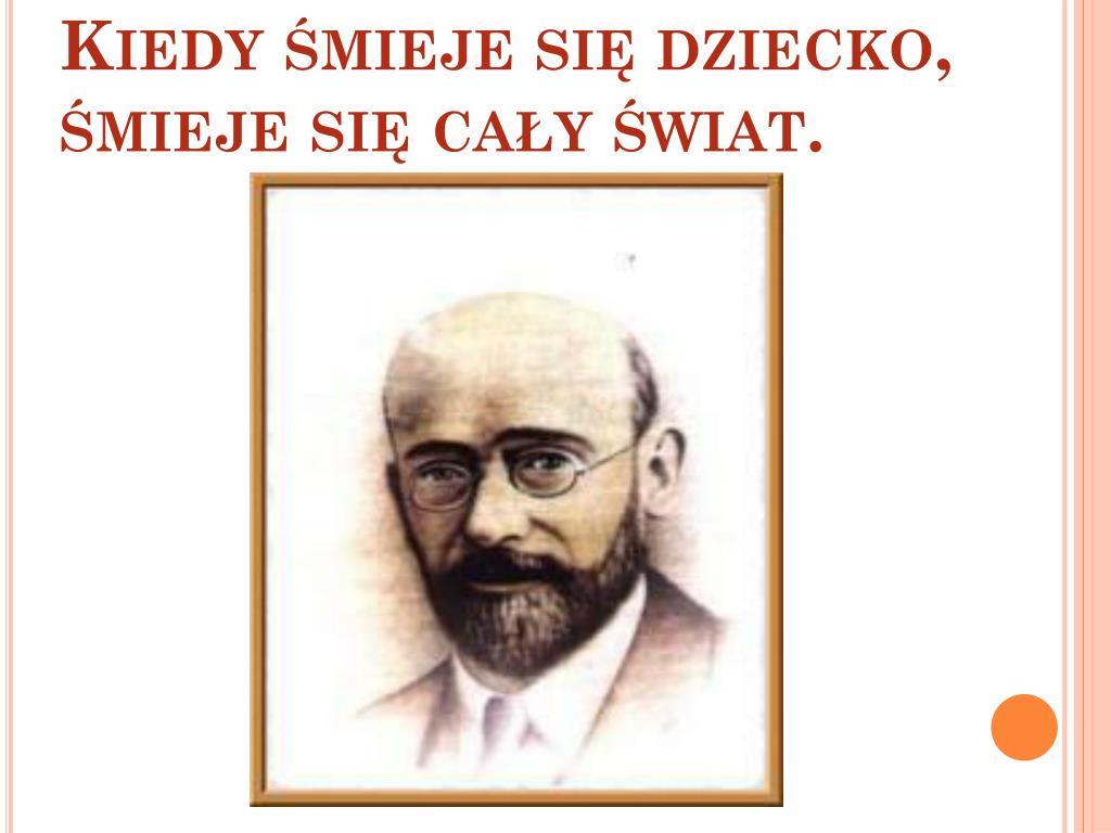 Ppt Dlaczego Janusz Korczak Był Przyjacielem Dzieci