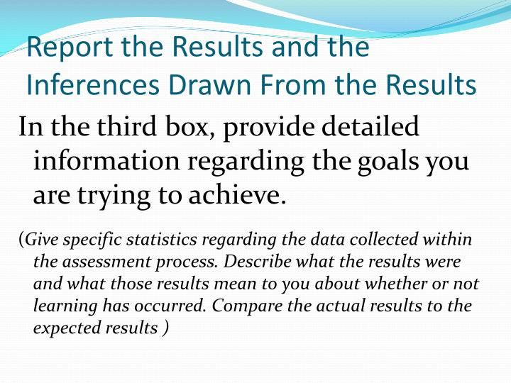 Report the Results and the Inferences Drawn From the Results