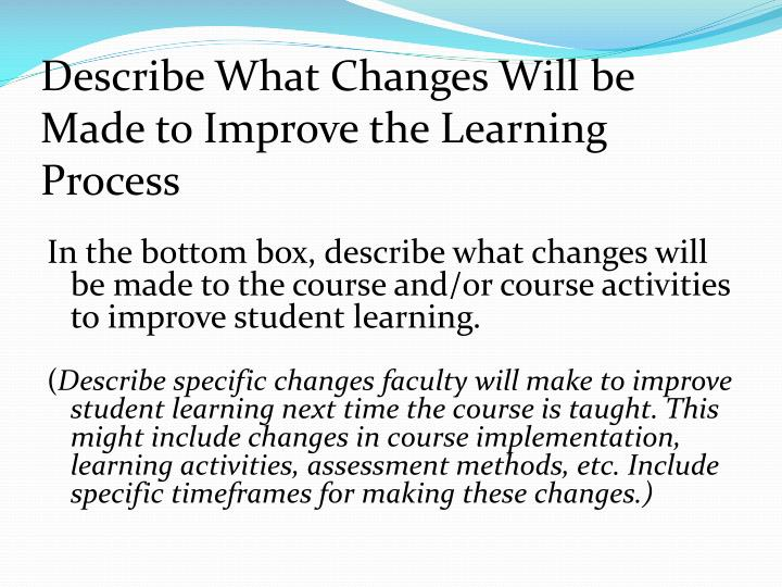 Describe What Changes Will be Made to Improve the Learning Process
