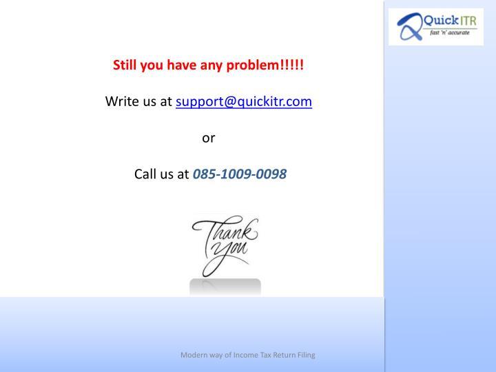 Still you have any problem!!!!!