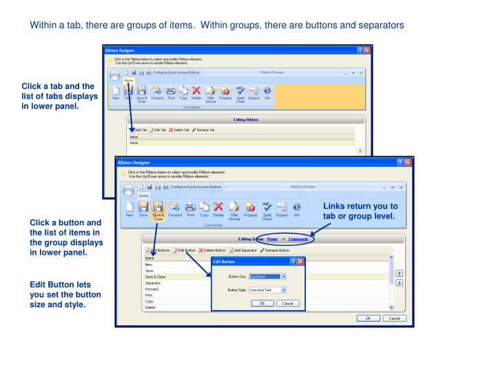 Within a tab, there are groups of items.  Within groups, there are buttons and separators