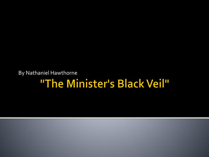 essay on the ministers black veil by nathaniel hawthorne Critical analysis of the minister's black veil nathaniel hawthorne uses symbolism and analysis of the minister's black veil and other term papers or.