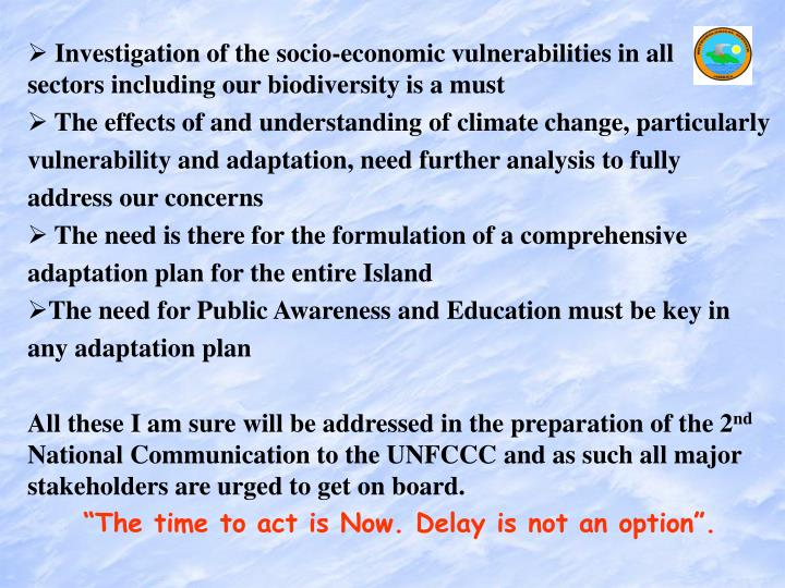 Investigation of the socio-economic vulnerabilities in all     sectors including our biodiversity is a must
