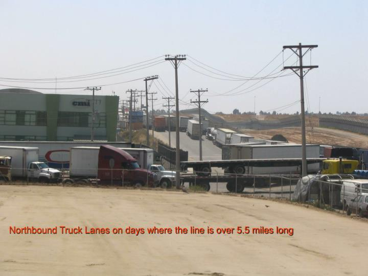 Northbound Truck Lanes on days where the line is over 5.5 miles long