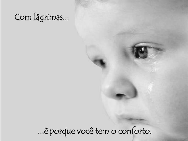 Com lágrimas...