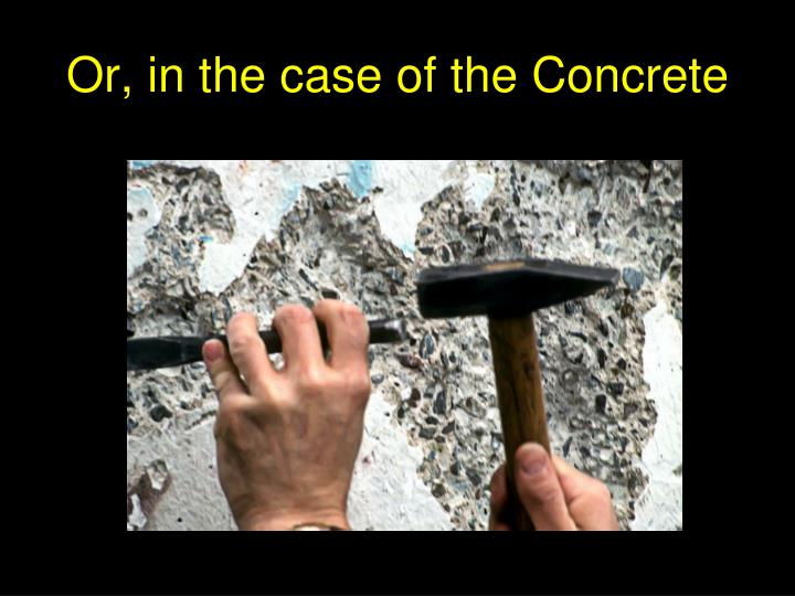 Or, in the case of the Concrete