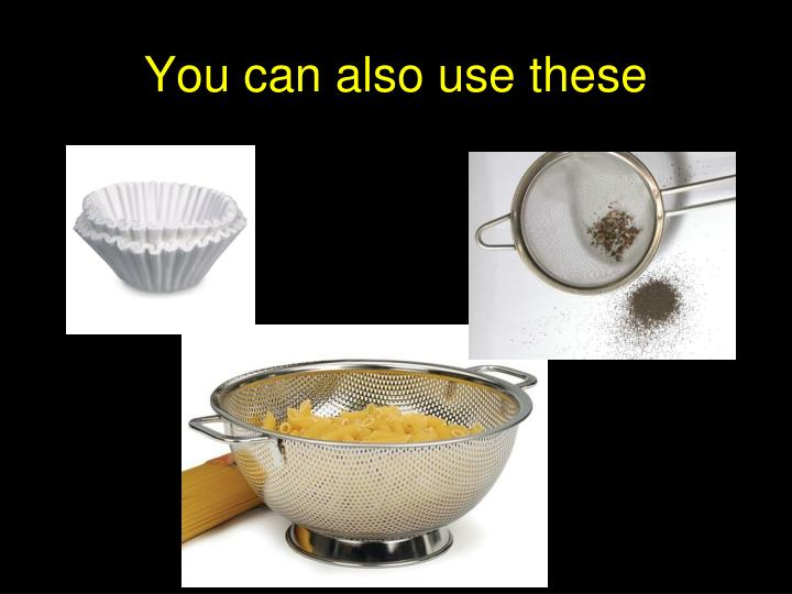 You can also use these