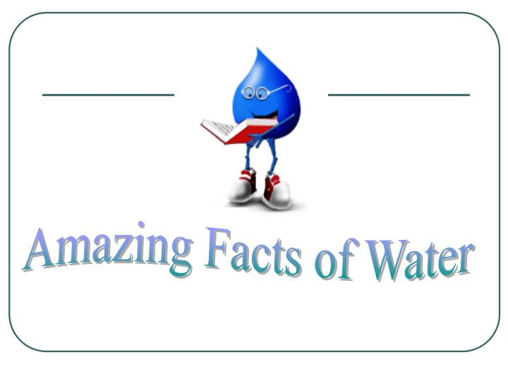 Amazing Facts of Water