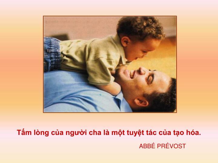 Tấm lòng của người cha là một tuyệt tác của tạo hóa.