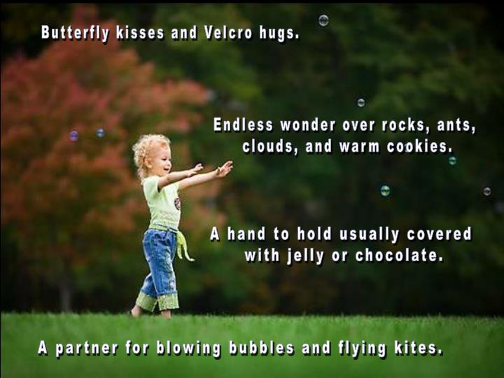 Butterfly kisses and Velcro hugs.