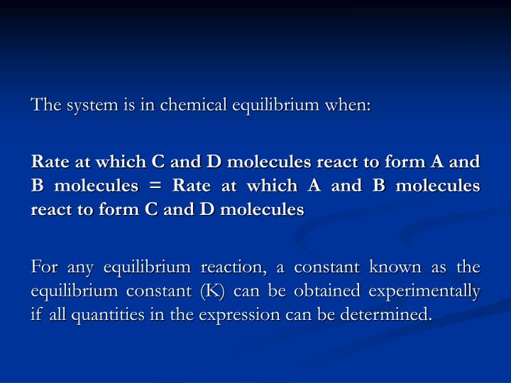 The system is in chemical equilibrium when: