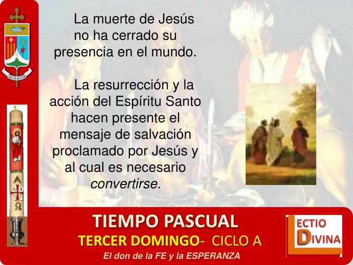 La muerte de Jesús no ha cerrado su presencia en el mundo.