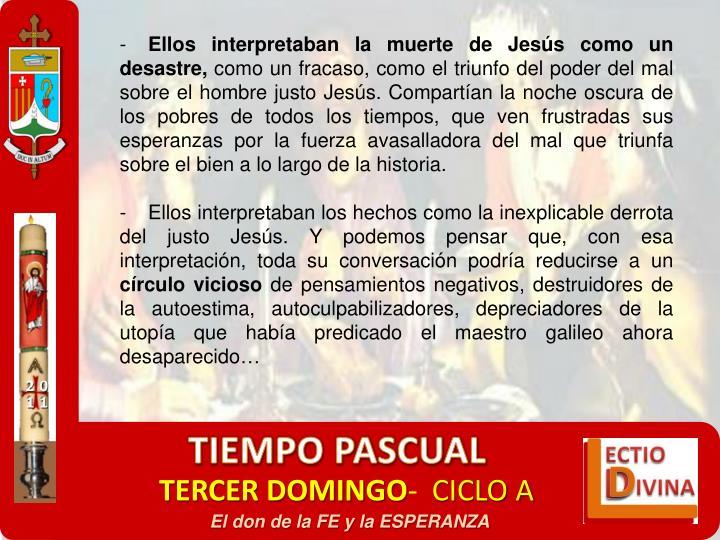 Ellos interpretaban la muerte de Jesús como un desastre,