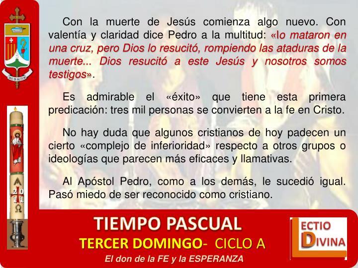 Con la muerte de Jesús comienza algo nuevo. Con valentía y claridad dice Pedro a la multitud: