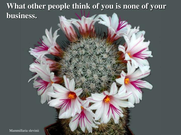 What other people think of you is none of your