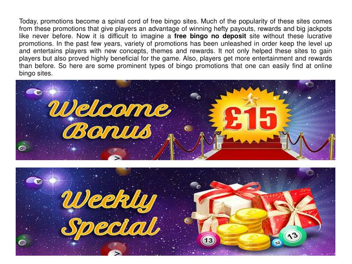 Today, promotions become a spinal cord of free bingo sites. Much of the popularity of these sites co...