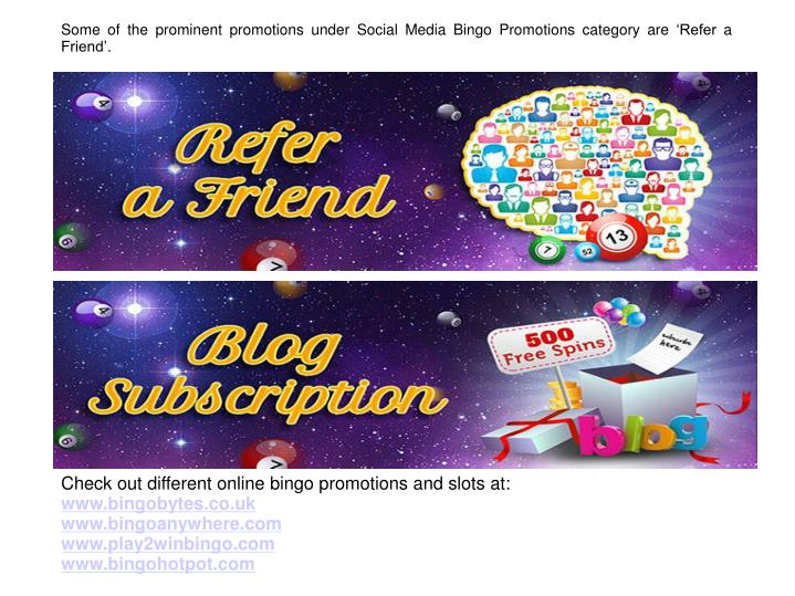 Some of the prominent promotions under Social Media Bingo Promotions category are 'Refer a Friend'.