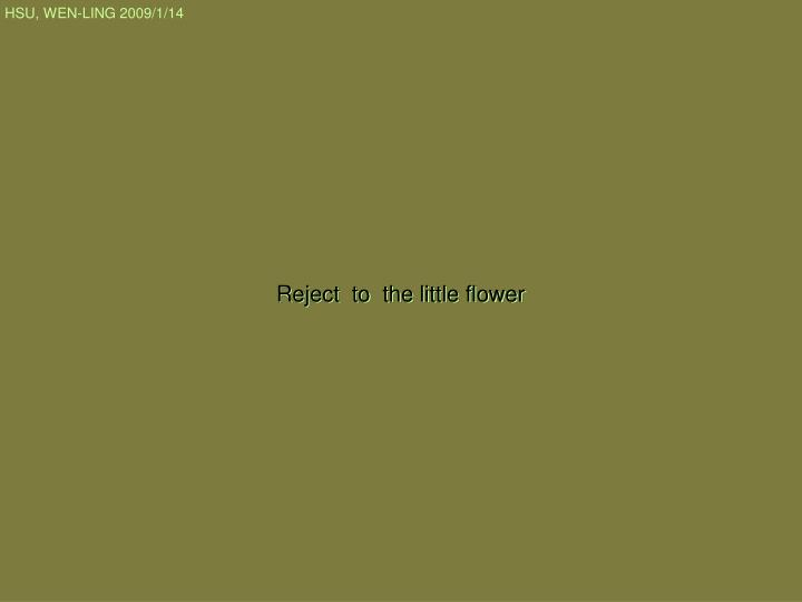 Reject  to  the little flower