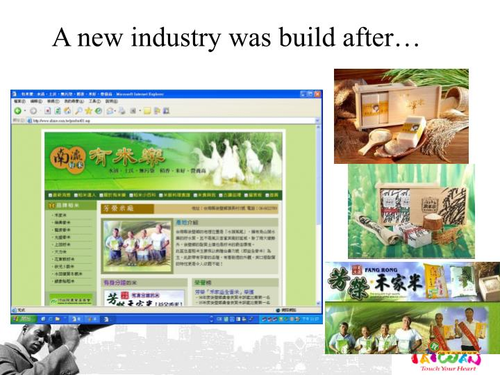 A new industry was build after…