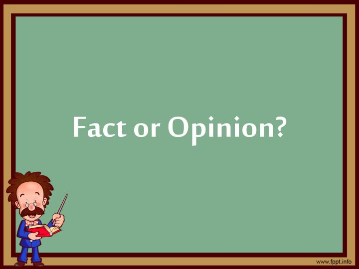 fact or opinion n.