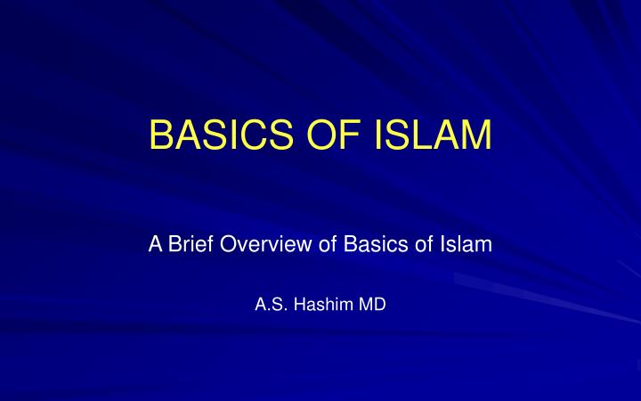 an overview of islam I islam and muslims the name of this religion is islam, the root of which, silm or salam, means peace salam is also part of the greeting of peace among muslims.