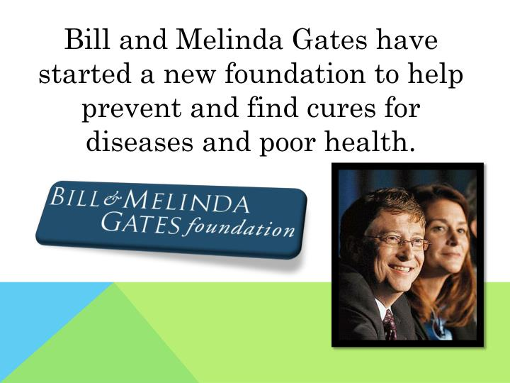 Bill and Melinda Gates have started a new foundation to help prevent and find cures for diseases and...