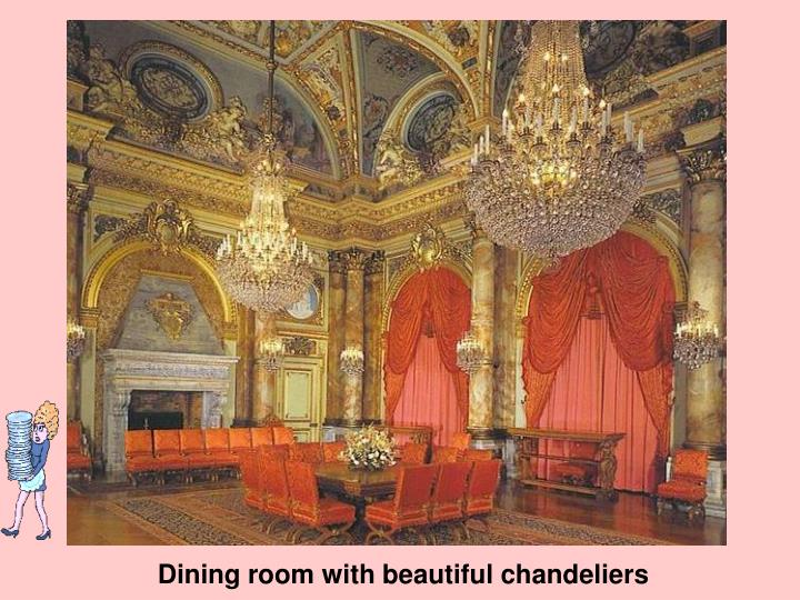 Dining room with beautiful chandeliers