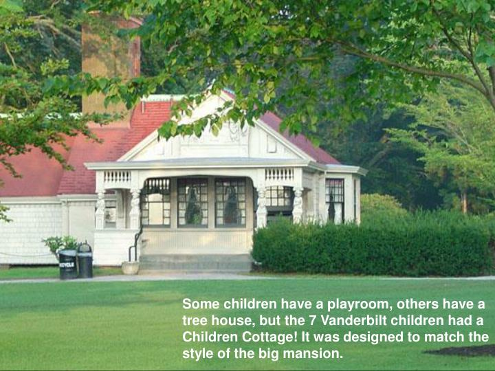 Some children have a playroom, others have a tree house, but the 7 Vanderbilt children had a Children Cottage! It was designed to match the style of the big mansion.