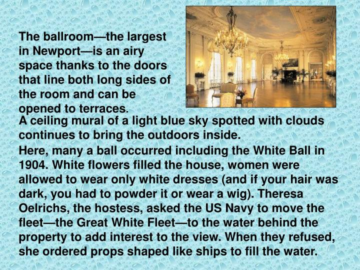 The ballroom—the largest in Newport—is an airy space thanks to the doors that line both long sides of the room and can be opened to terraces