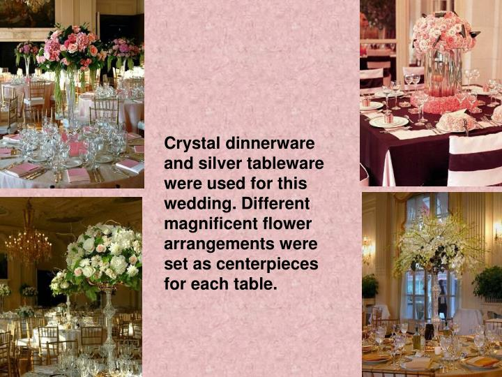 Crystal dinnerware and silver tableware were used for this wedding. Different magnificent flower arrangements were set as centerpieces for each table.