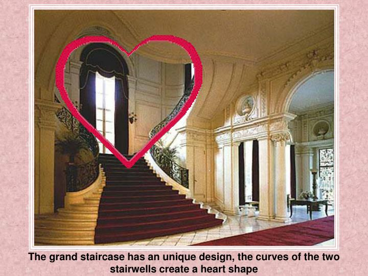 The grand staircase has an unique design, the curves of the two stairwells create a heart shape