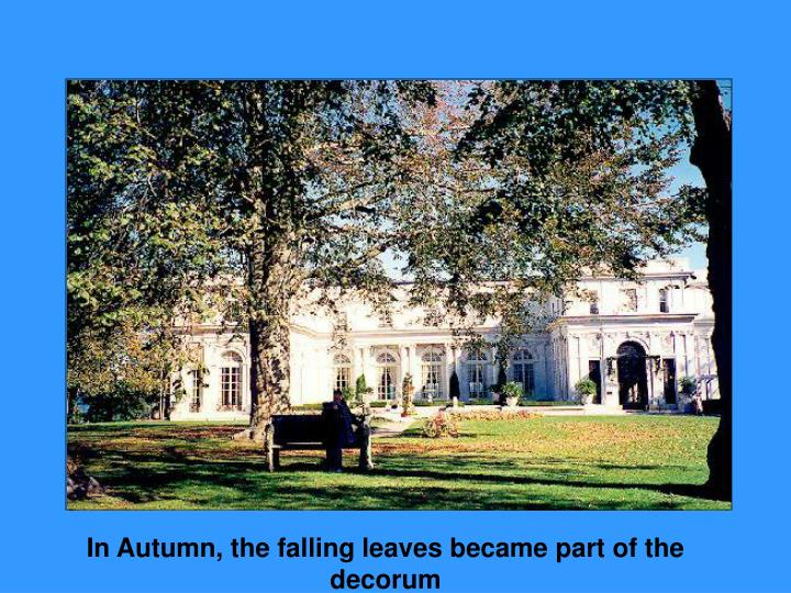 In Autumn, the falling leaves became part of the decorum