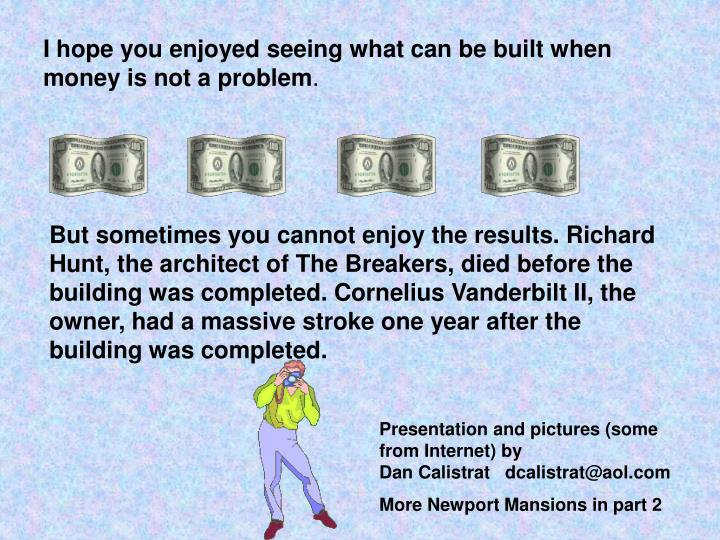 I hope you enjoyed seeing what can be built when money is not a problem