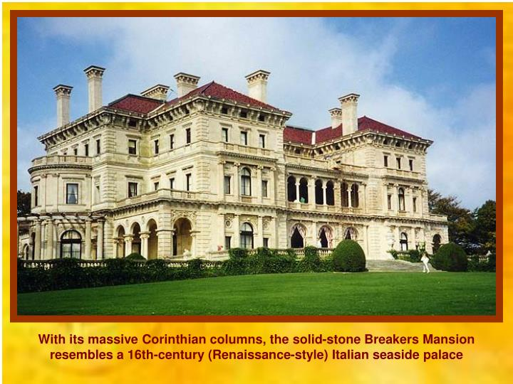 With its massive Corinthian columns, the solid-stone Breakers Mansion resembles a 16th-century (Renaissance-style) Italian seaside palace