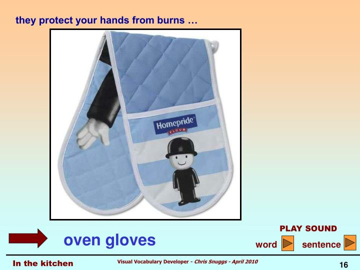 they protect your hands from burns …