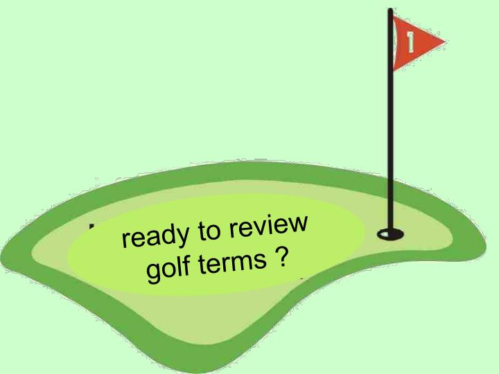 ready to review golf terms ?