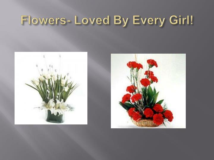 Flowers- Loved By Every Girl!