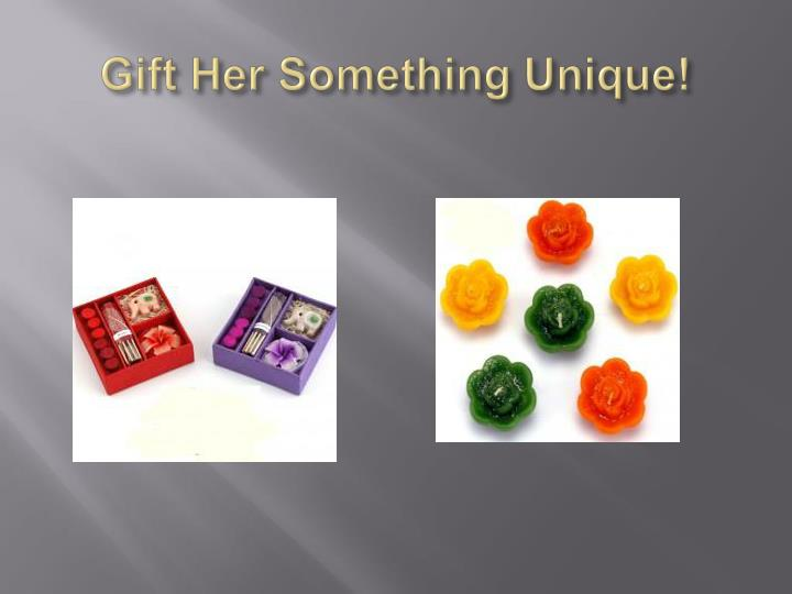 Gift Her Something Unique!